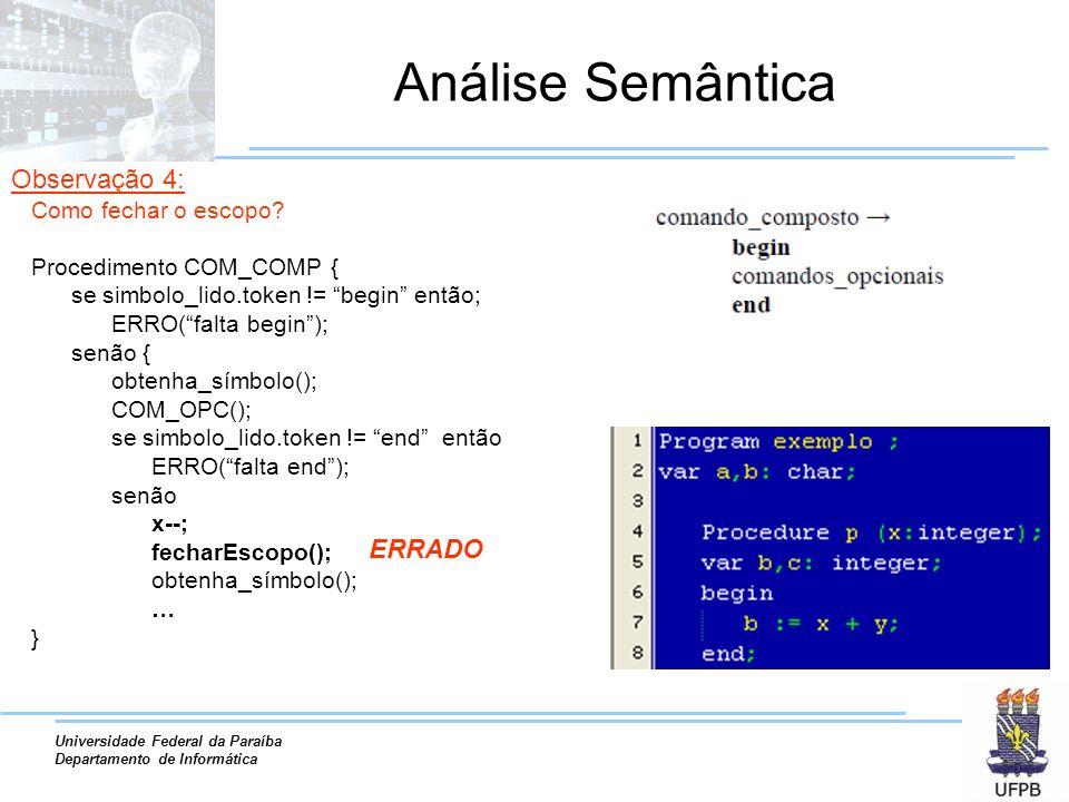 Universidade Federal da Paraíba Departamento de Informática Análise Semântica Procedimento COM_COMP { se simbolo_lido.token != begin então; ERRO(falta