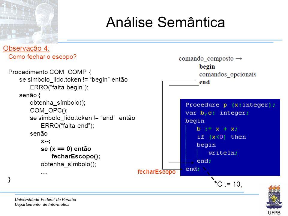 Universidade Federal da Paraíba Departamento de Informática Análise Semântica Procedimento COM_COMP { se simbolo_lido.token != begin então ERRO(falta