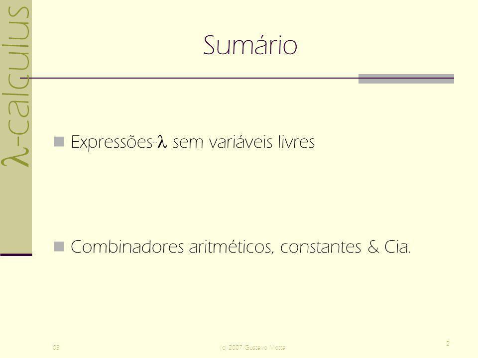 -calculus 03(c) 2007 Gustavo Motta 2 Sumário Expressões- sem variáveis livres Combinadores aritméticos, constantes & Cia.