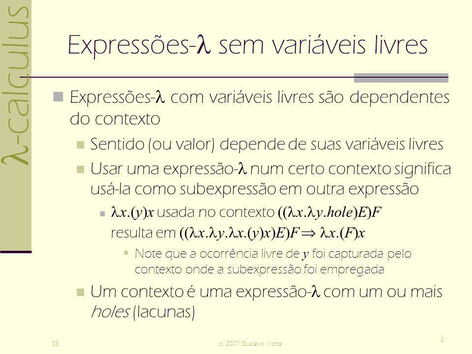 -calculus 03(c) 2007 Gustavo Motta 3 Expressões- sem variáveis livres Expressões- com variáveis livres são dependentes do contexto Sentido (ou valor)