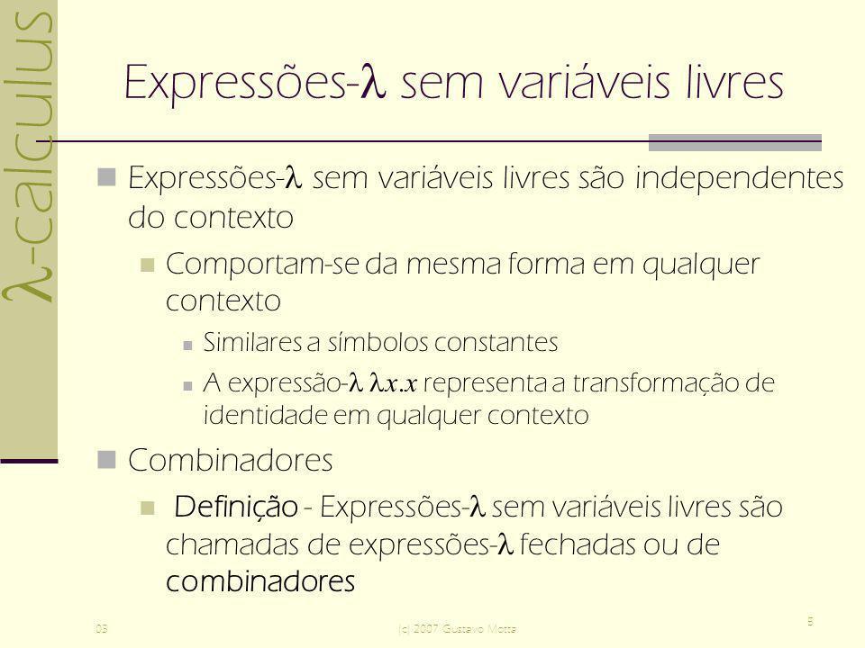 -calculus 03(c) 2007 Gustavo Motta 5 Expressões- sem variáveis livres Expressões- sem variáveis livres são independentes do contexto Comportam-se da m