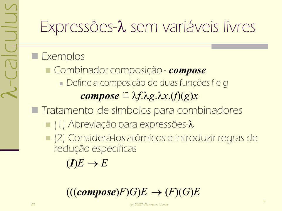 -calculus 03(c) 2007 Gustavo Motta 7 Expressões- sem variáveis livres Exemplos Combinador composição - compose Define a composição de duas funções f e