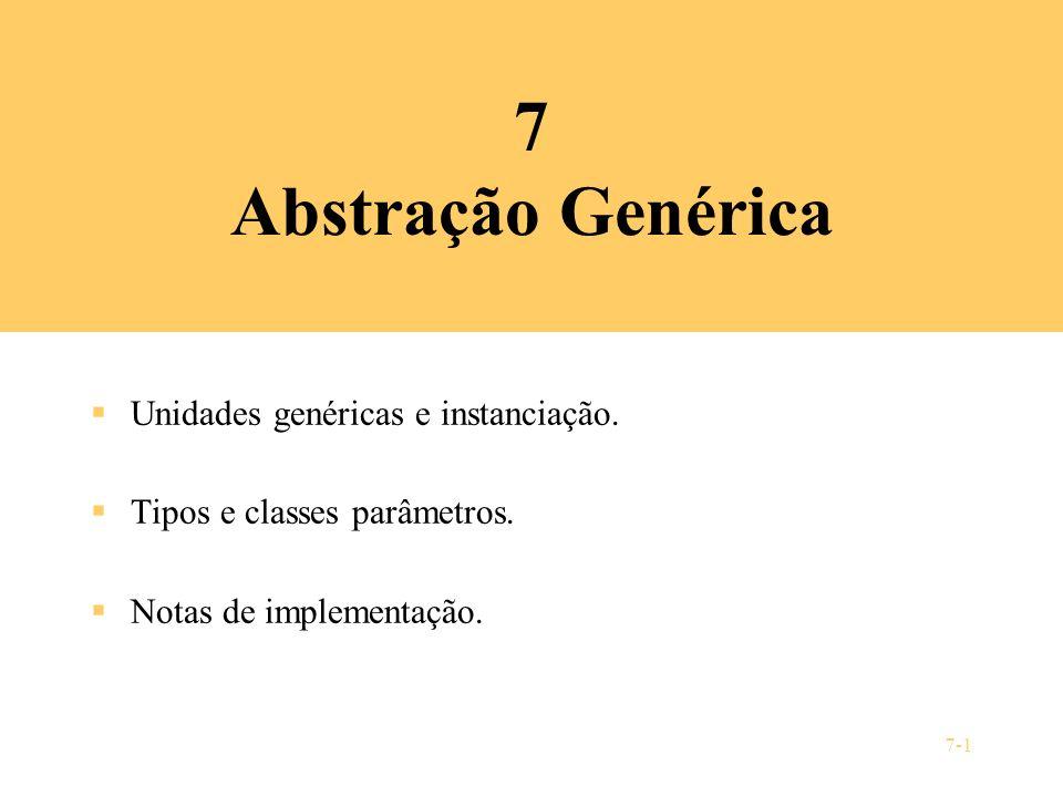 7-1 7 Abstração Genérica Unidades genéricas e instanciação. Tipos e classes parâmetros. Notas de implementação.