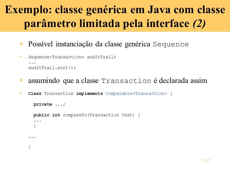 7-27 Exemplo: classe genérica em Java com classe parâmetro limitada pela interface (2) Possível instanciação da classe genérica Sequence Sequence audi