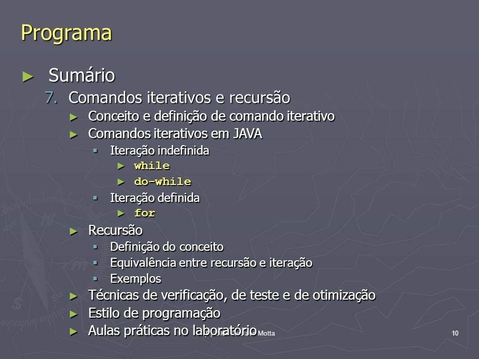 (C) 2006 Gustavo Motta10 Programa Sumário Sumário 7.Comandos iterativos e recursão Conceito e definição de comando iterativo Conceito e definição de c
