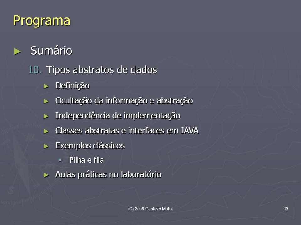 (C) 2006 Gustavo Motta13 Programa Sumário Sumário 10. Tipos abstratos de dados Definição Definição Ocultação da informação e abstração Ocultação da in