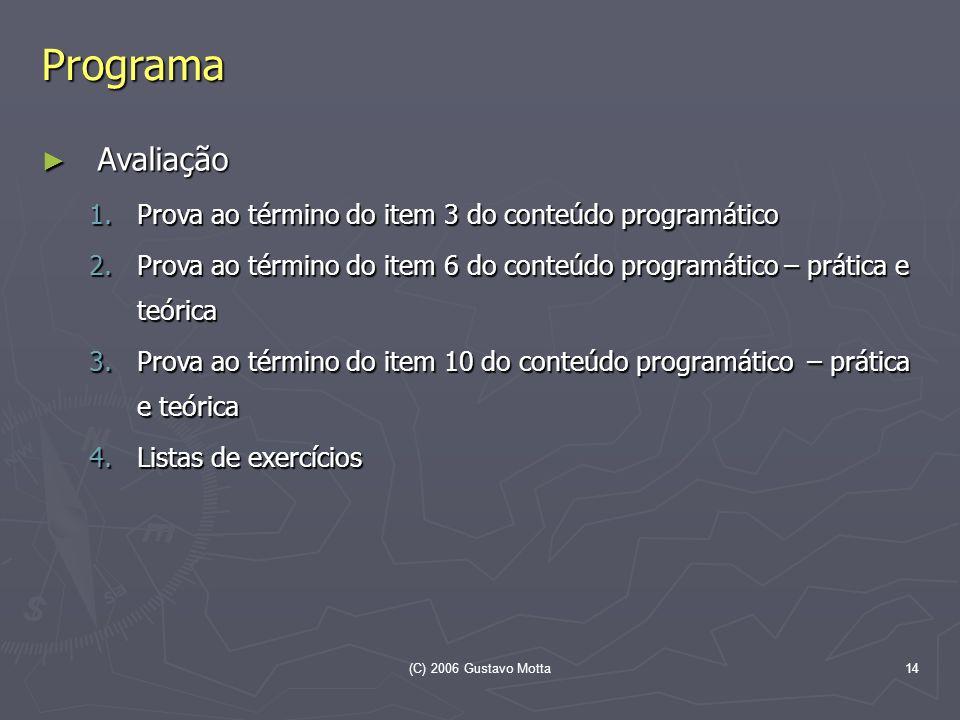 (C) 2006 Gustavo Motta14 Programa Avaliação Avaliação 1.Prova ao término do item 3 do conteúdo programático 2.Prova ao término do item 6 do conteúdo p
