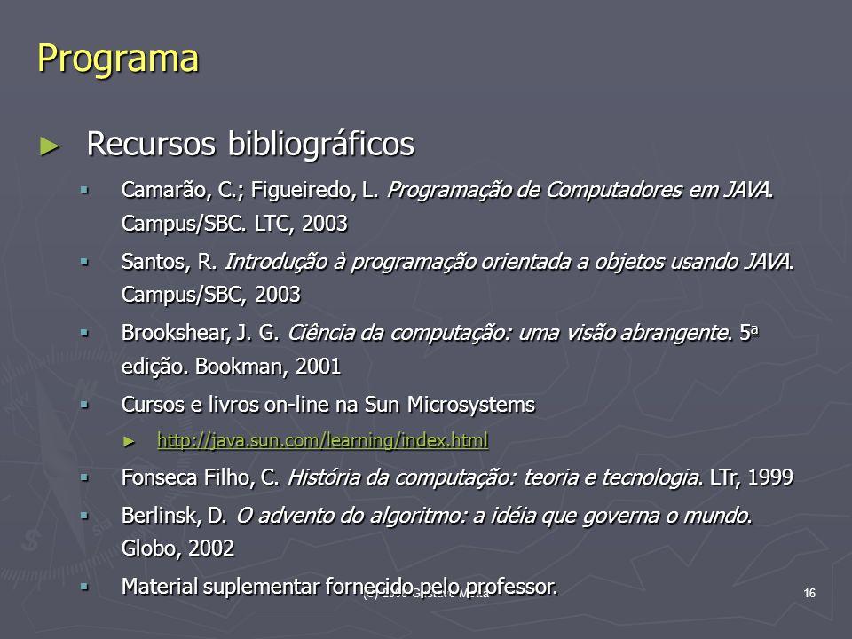 (C) 2006 Gustavo Motta16 Programa Recursos bibliográficos Recursos bibliográficos Camarão, C.; Figueiredo, L. Programação de Computadores em JAVA. Cam