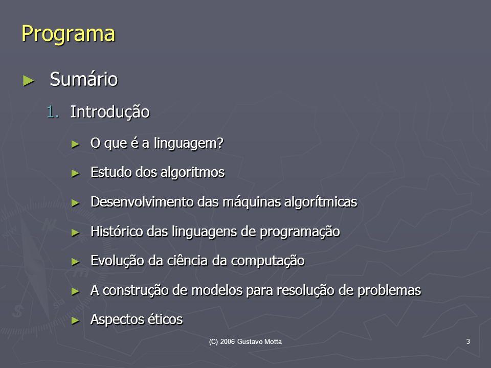 (C) 2006 Gustavo Motta3 Programa Sumário Sumário 1.Introdução O que é a linguagem? O que é a linguagem? Estudo dos algoritmos Estudo dos algoritmos De
