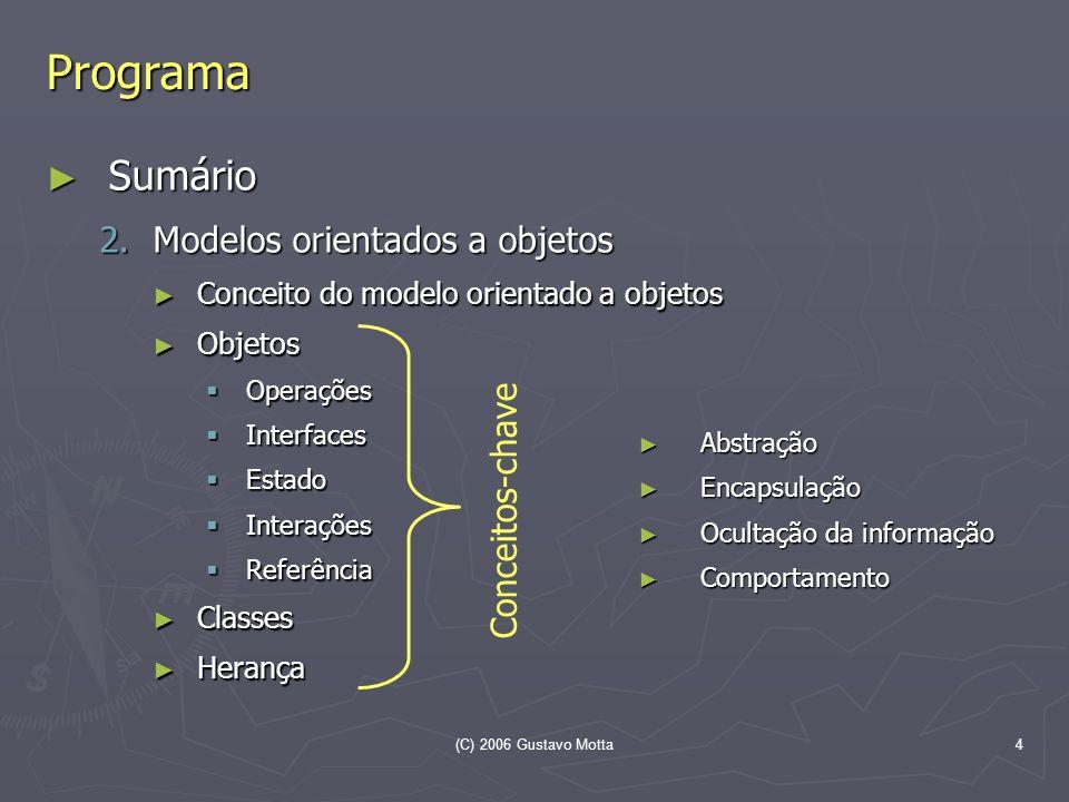(C) 2006 Gustavo Motta4 Programa Sumário Sumário 2.Modelos orientados a objetos Conceito do modelo orientado a objetos Conceito do modelo orientado a