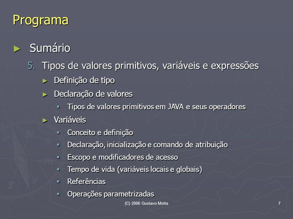 (C) 2006 Gustavo Motta7 Programa Sumário Sumário 5.Tipos de valores primitivos, variáveis e expressões Definição de tipo Definição de tipo Declaração