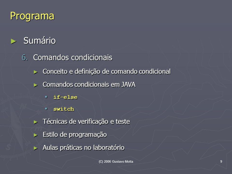 (C) 2006 Gustavo Motta9 Programa Sumário Sumário 6.Comandos condicionais Conceito e definição de comando condicional Conceito e definição de comando c
