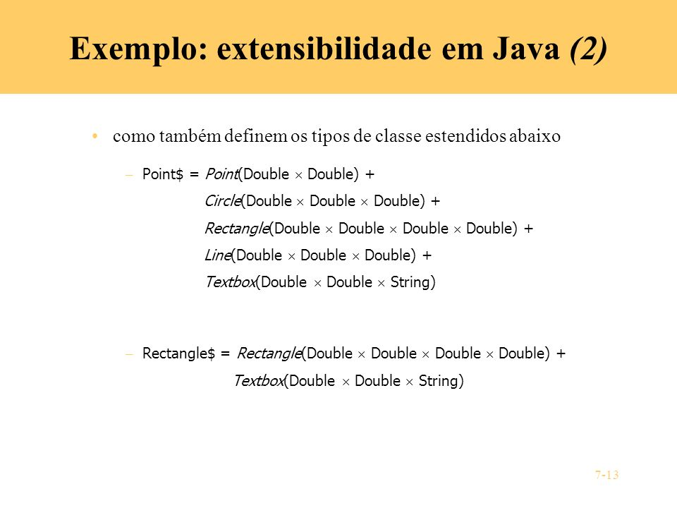 7-13 Exemplo: extensibilidade em Java (2) como também definem os tipos de classe estendidos abaixo – Point$ = Point(Double Double) + Circle(Double Dou