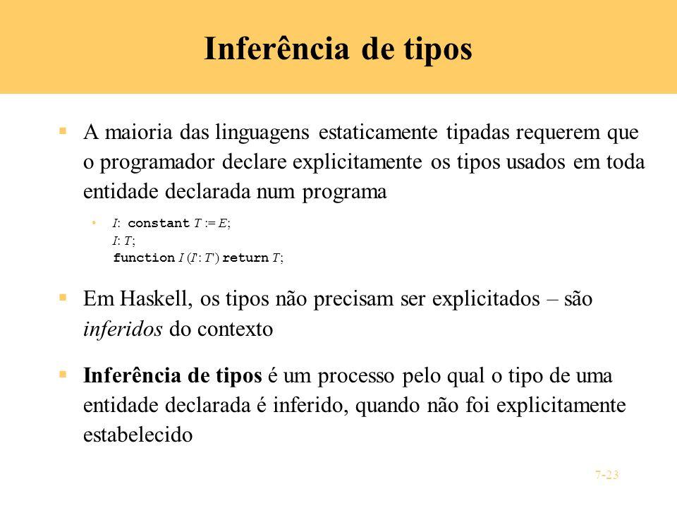 7-23 Inferência de tipos A maioria das linguagens estaticamente tipadas requerem que o programador declare explicitamente os tipos usados em toda enti