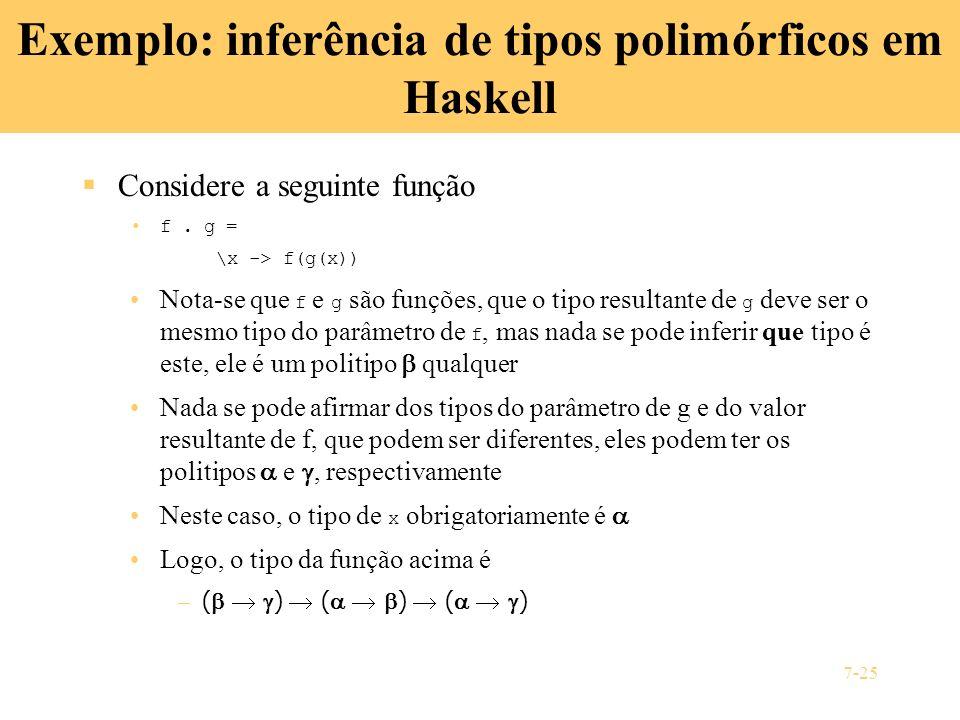 7-25 Exemplo: inferência de tipos polimórficos em Haskell Considere a seguinte função f. g = \x -> f(g(x)) Nota-se que f e g são funções, que o tipo r