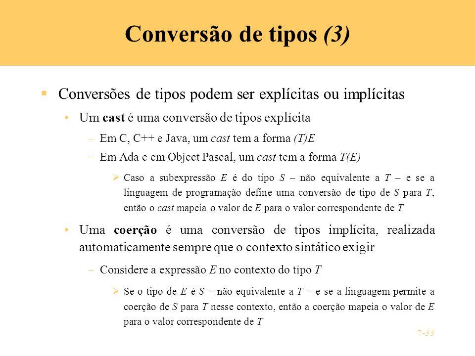 7-33 Conversão de tipos (3) Conversões de tipos podem ser explícitas ou implícitas Um cast é uma conversão de tipos explícita –Em C, C++ e Java, um ca