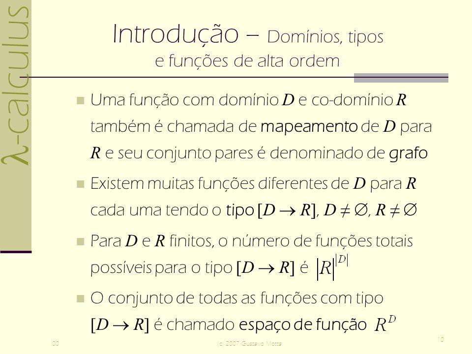 -calculus 00(c) 2007 Gustavo Motta 10 Introdução – Domínios, tipos e funções de alta ordem Uma função com domínio D e co-domínio R também é chamada de