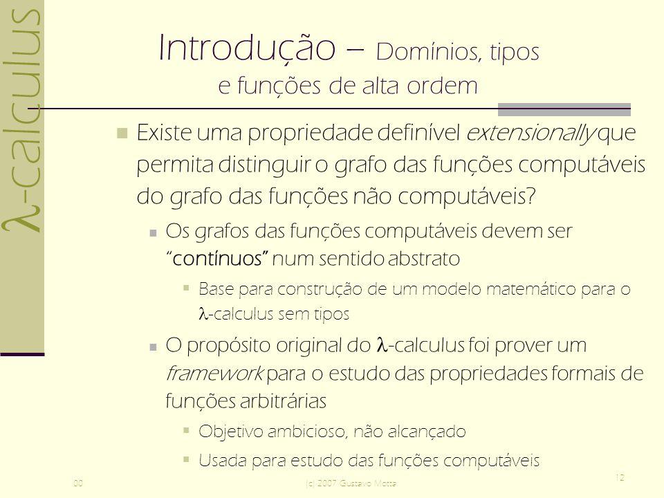 -calculus 00(c) 2007 Gustavo Motta 12 Introdução – Domínios, tipos e funções de alta ordem Existe uma propriedade definível extensionally que permita