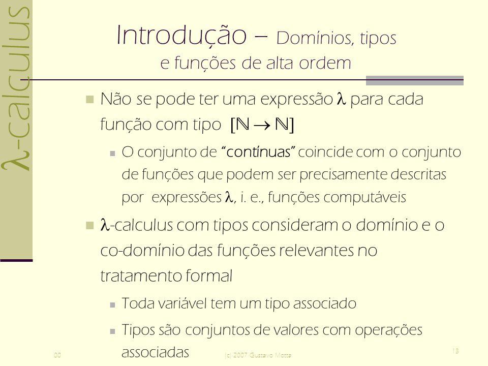 -calculus 00(c) 2007 Gustavo Motta 13 Introdução – Domínios, tipos e funções de alta ordem Não se pode ter uma expressão para cada função com tipo [ ]