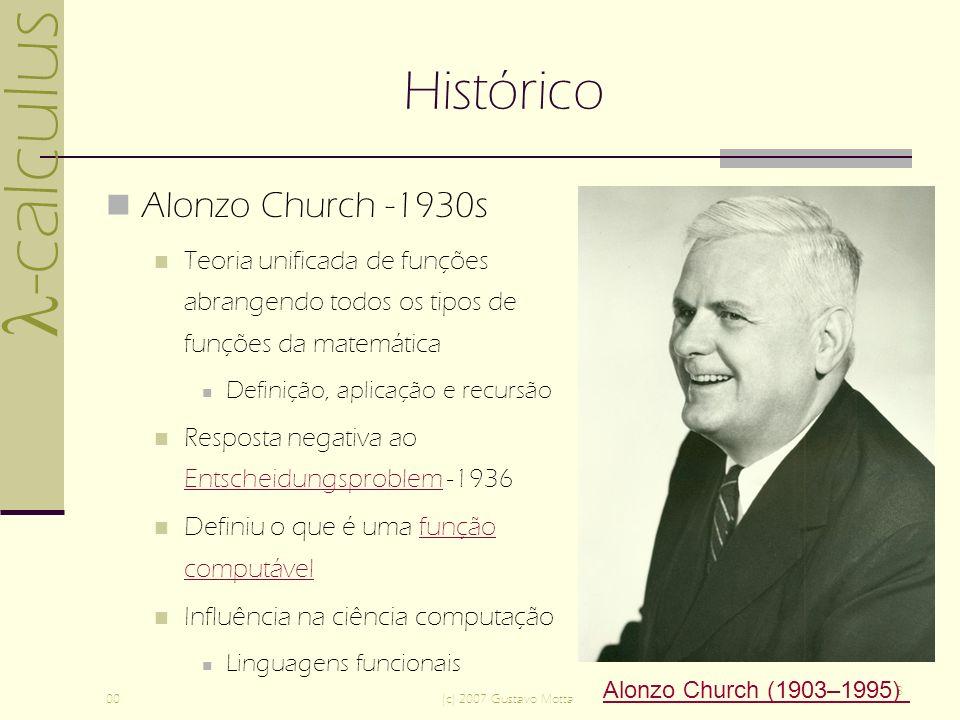 -calculus 00(c) 2007 Gustavo Motta 3 Histórico Alonzo Church -1930s Teoria unificada de funções abrangendo todos os tipos de funções da matemática Def