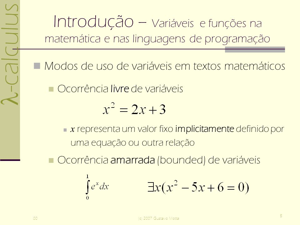 -calculus 00(c) 2007 Gustavo Motta 5 Introdução – Variáveis e funções na matemática e nas linguagens de programação Modos de uso de variáveis em texto