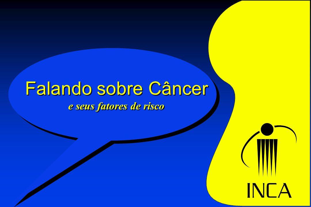 Falando sobre Câncer e seus fatores de risco Falando sobre Câncer e seus fatores de risco