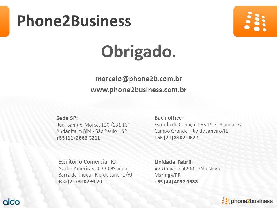Phone2Business Obrigado. marcelo@phone2b.com.br www.phone2business.com.br Back office: Estrada do Cabuçu, 855 1º e 2º andares Campo Grande - Rio de Ja