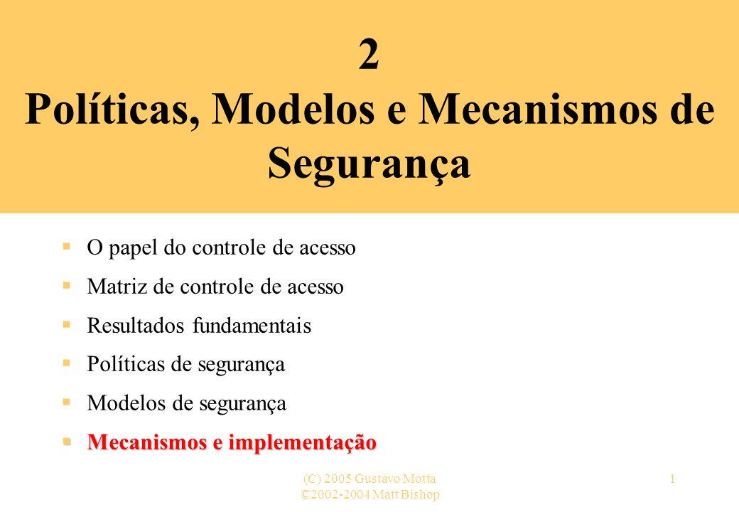 ©2002-2004 Matt Bishop (C) 2005 Gustavo Motta22 Mecanismos e implementação (21) Mecanismos de controle de acesso (9) Lista de controle de acesso (8) –Modificações das LCAs As LCAs suportam grupos e casamento de padrão.
