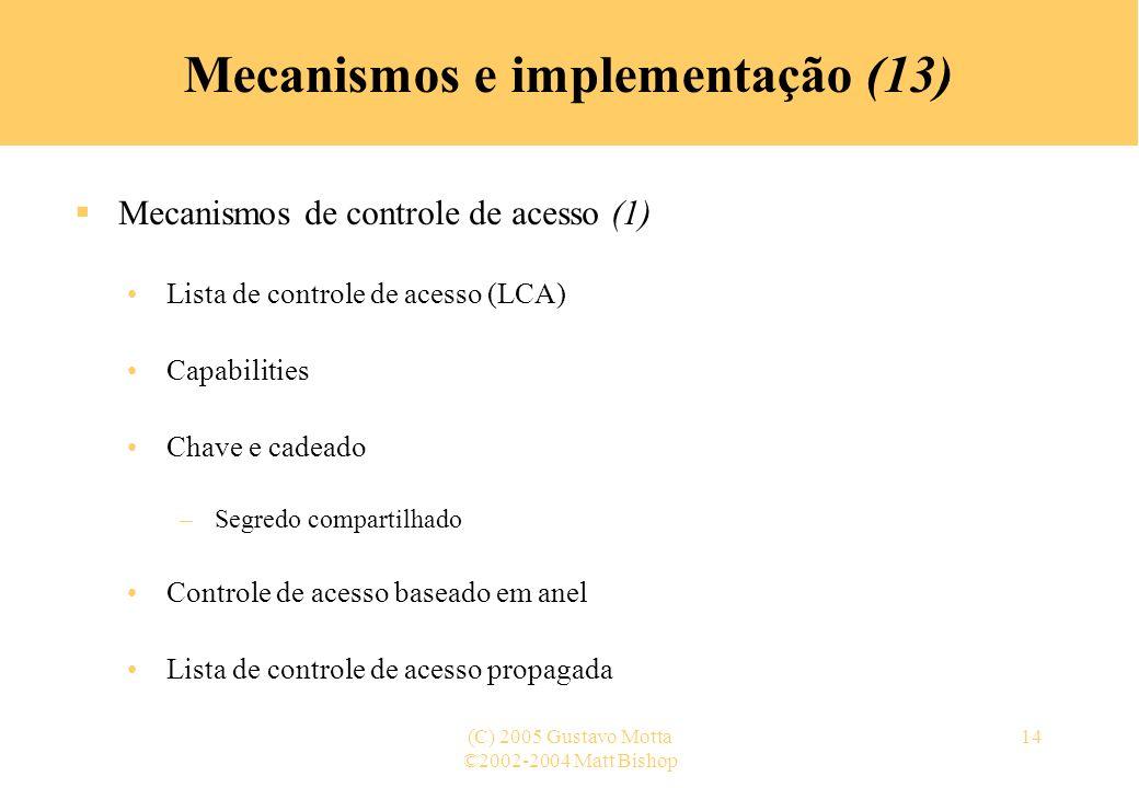 ©2002-2004 Matt Bishop (C) 2005 Gustavo Motta14 Mecanismos e implementação (13) Mecanismos de controle de acesso (1) Lista de controle de acesso (LCA)
