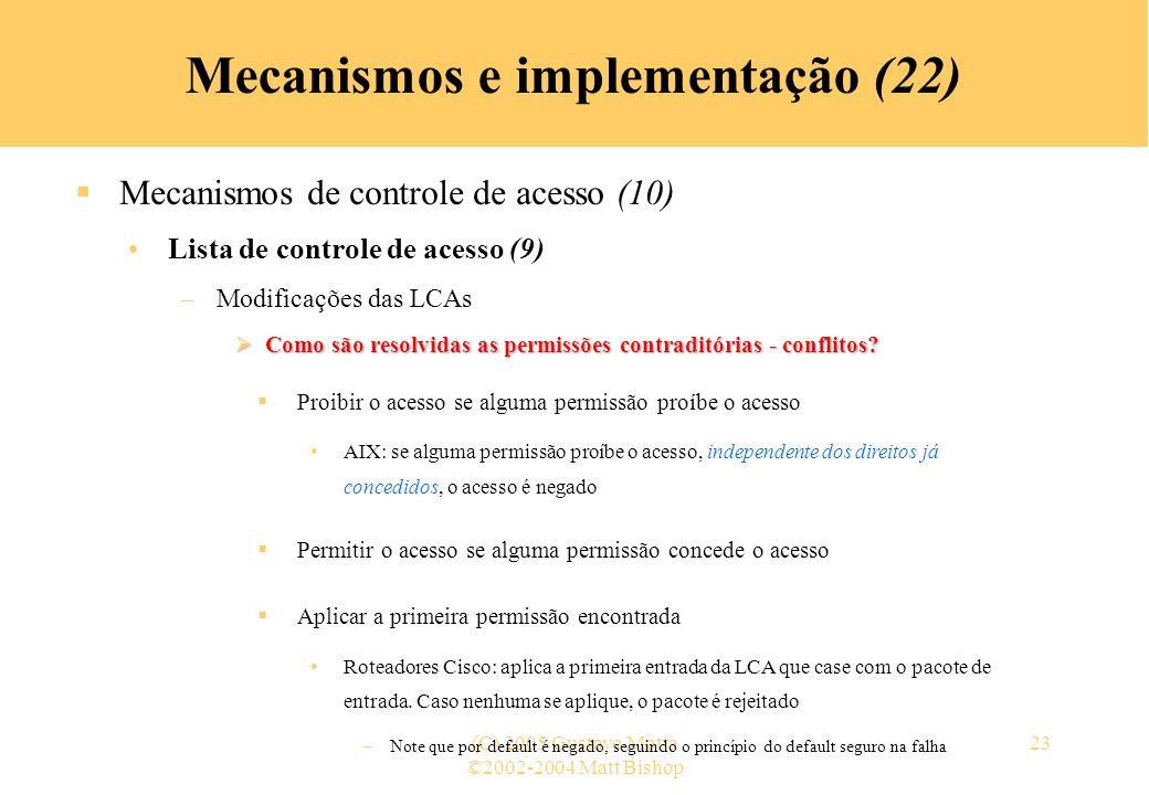 ©2002-2004 Matt Bishop (C) 2005 Gustavo Motta23 Mecanismos e implementação (22) Mecanismos de controle de acesso (10) Lista de controle de acesso (9)