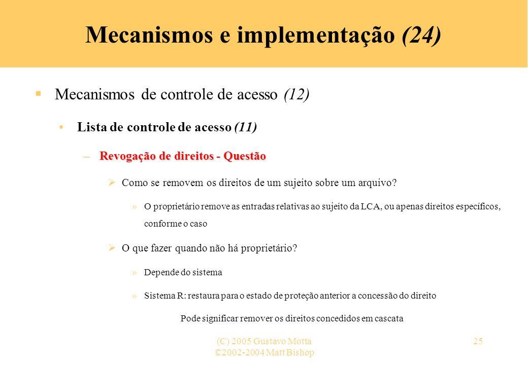 ©2002-2004 Matt Bishop (C) 2005 Gustavo Motta25 Mecanismos e implementação (24) Mecanismos de controle de acesso (12) Lista de controle de acesso (11)