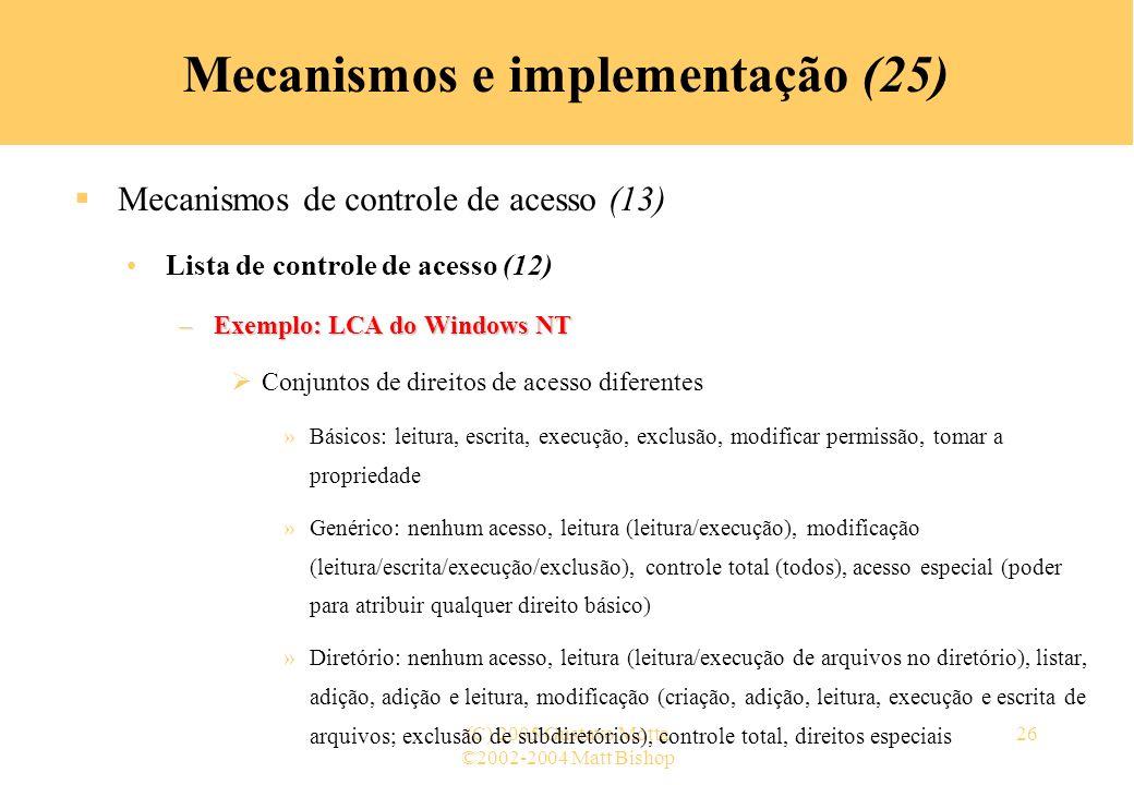 ©2002-2004 Matt Bishop (C) 2005 Gustavo Motta26 Mecanismos e implementação (25) Mecanismos de controle de acesso (13) Lista de controle de acesso (12)