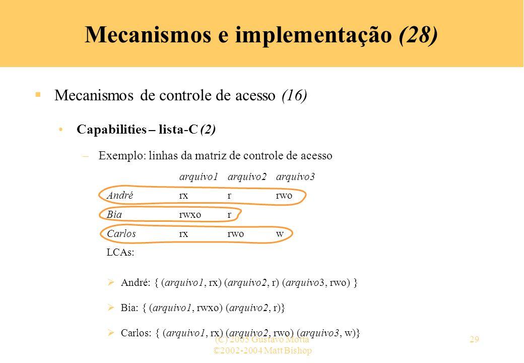 ©2002-2004 Matt Bishop (C) 2005 Gustavo Motta29 Mecanismos e implementação (28) Mecanismos de controle de acesso (16) Capabilities – lista-C (2) –Exem