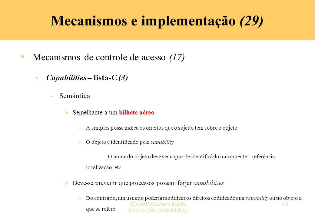 ©2002-2004 Matt Bishop (C) 2005 Gustavo Motta30 Mecanismos e implementação (29) Mecanismos de controle de acesso (17) Capabilities – lista-C (3) –Semâ