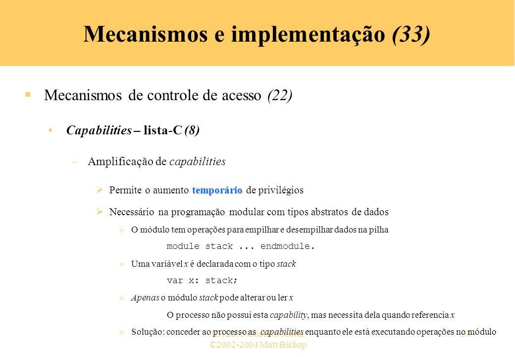 ©2002-2004 Matt Bishop (C) 2005 Gustavo Motta34 Mecanismos e implementação (33) Mecanismos de controle de acesso (22) Capabilities – lista-C (8) –Ampl