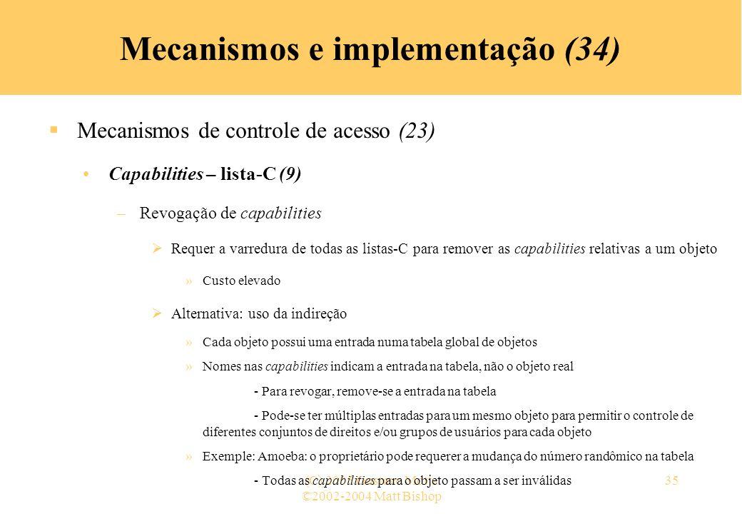 ©2002-2004 Matt Bishop (C) 2005 Gustavo Motta35 Mecanismos e implementação (34) Mecanismos de controle de acesso (23) Capabilities – lista-C (9) –Revo