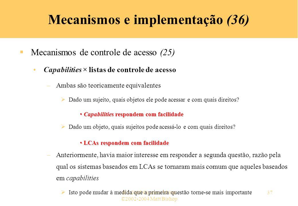 ©2002-2004 Matt Bishop (C) 2005 Gustavo Motta37 Mecanismos e implementação (36) Mecanismos de controle de acesso (25) Capabilities × listas de control