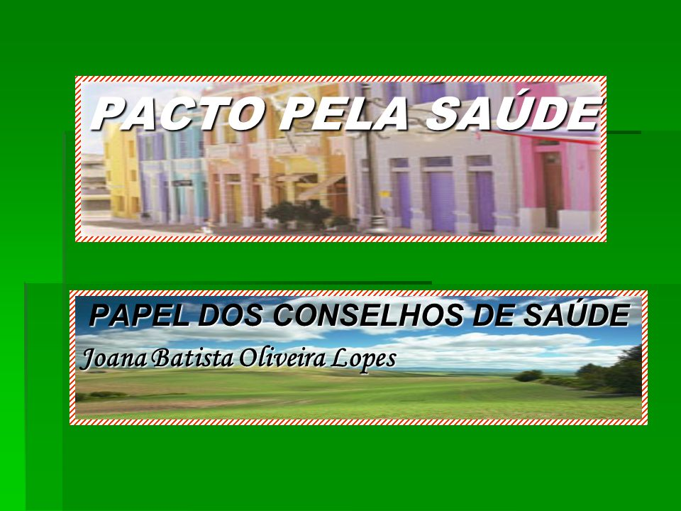 PACTO PELA SAÚDE PAPEL DOS CONSELHOS DE SAÚDE Joana Batista Oliveira Lopes