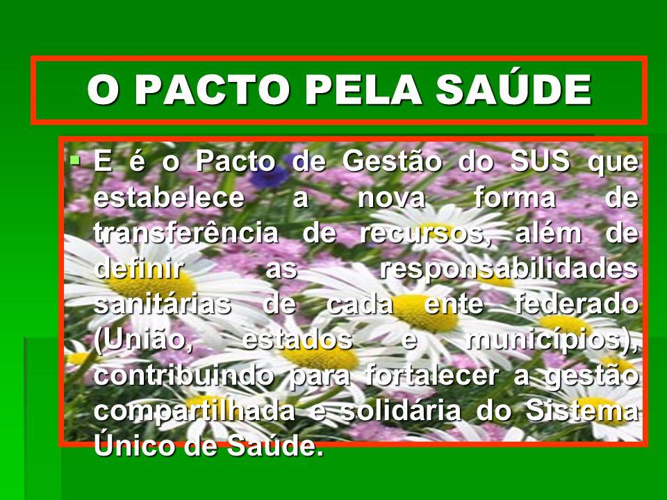 O PACTO PELA SAÚDE E é o Pacto de Gestão do SUS que estabelece a nova forma de transferência de recursos, além de definir as responsabilidades sanitár