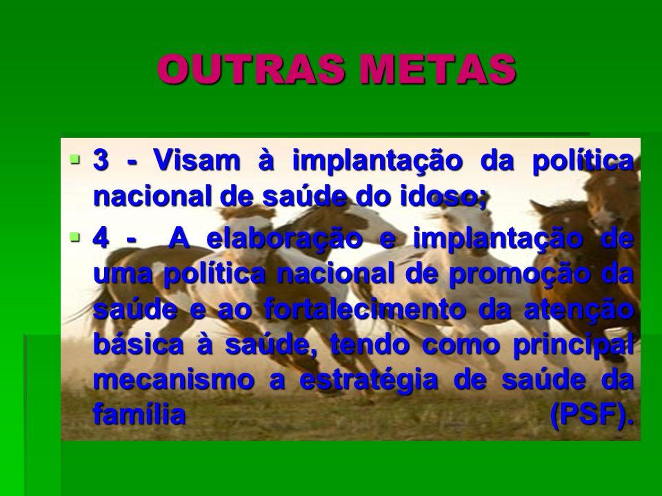 OUTRAS METAS 3 - Visam à implantação da política nacional de saúde do idoso; 3 - Visam à implantação da política nacional de saúde do idoso; 4 - A ela