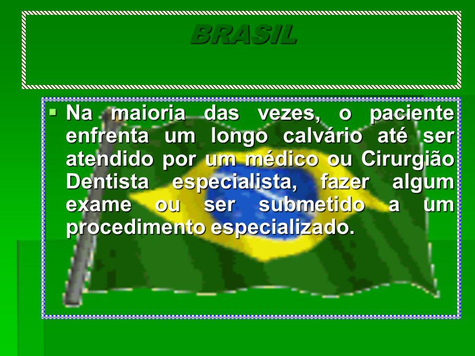 BRASIL Na maioria das vezes, o paciente enfrenta um longo calvário até ser atendido por um médico ou Cirurgião Dentista especialista, fazer algum exam