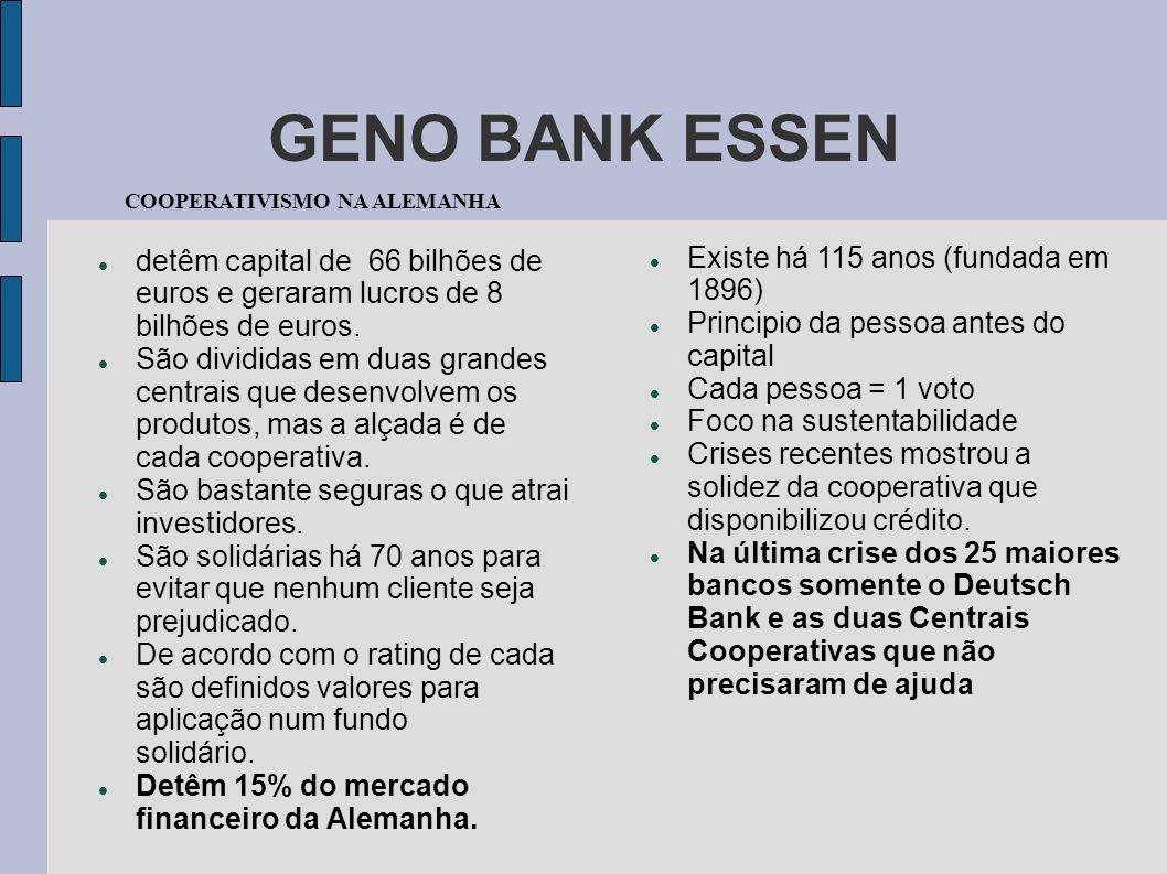 GENO BANK ESSEN detêm capital de 66 bilhões de euros e geraram lucros de 8 bilhões de euros. São divididas em duas grandes centrais que desenvolvem os