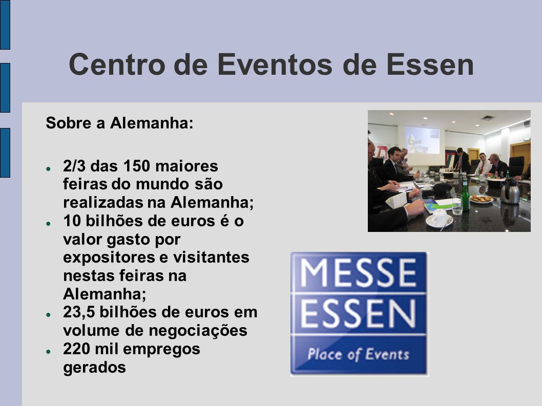 Centro de Eventos de Essen Sobre a Alemanha: 2/3 das 150 maiores feiras do mundo são realizadas na Alemanha; 10 bilhões de euros é o valor gasto por e