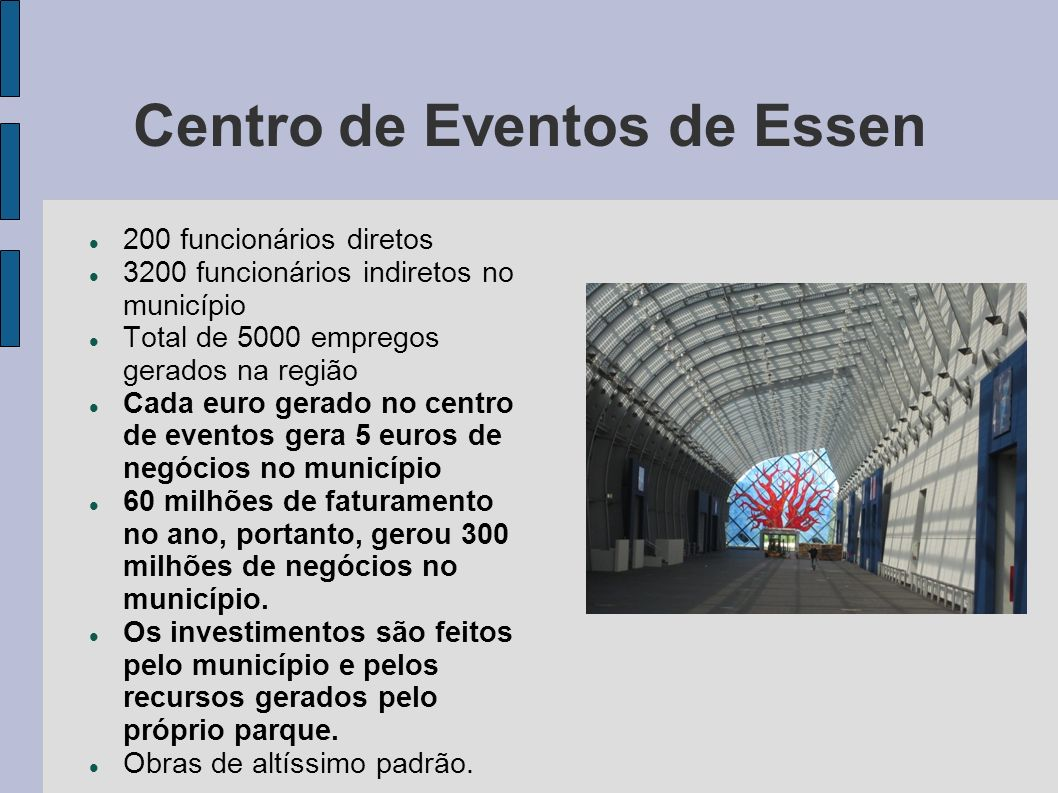 Centro de Eventos de Essen 200 funcionários diretos 3200 funcionários indiretos no município Total de 5000 empregos gerados na região Cada euro gerado