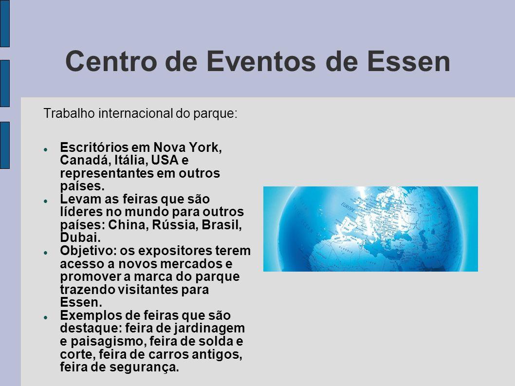 Centro de Eventos de Essen Trabalho internacional do parque: Escritórios em Nova York, Canadá, Itália, USA e representantes em outros países. Levam as
