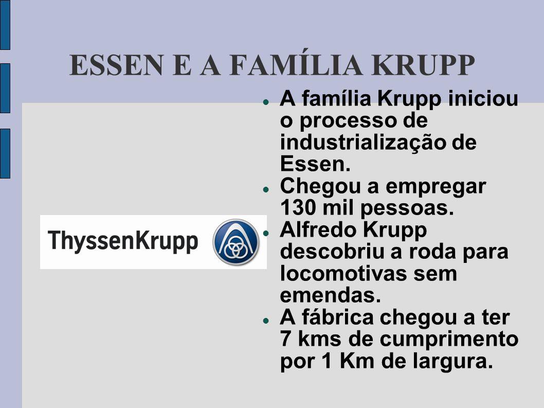 ESSEN E A FAMÍLIA KRUPP A família Krupp iniciou o processo de industrialização de Essen. Chegou a empregar 130 mil pessoas. Alfredo Krupp descobriu a