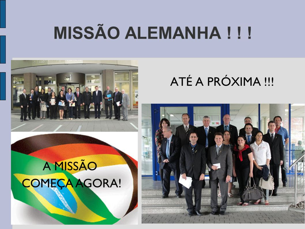MISSÃO ALEMANHA ! ! ! ATÉ A PRÓXIMA !!! A MISSÃO COMEÇA AGORA!