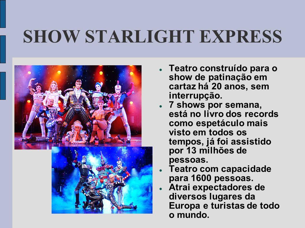 SHOW STARLIGHT EXPRESS Teatro construído para o show de patinação em cartaz há 20 anos, sem interrupção. 7 shows por semana, está no livro dos records