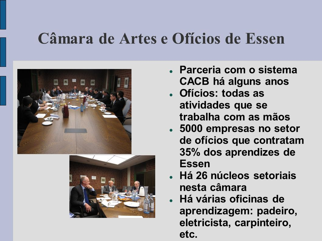 Câmara de Artes e Ofícios de Essen Parceria com o sistema CACB há alguns anos Ofícios: todas as atividades que se trabalha com as mãos 5000 empresas n