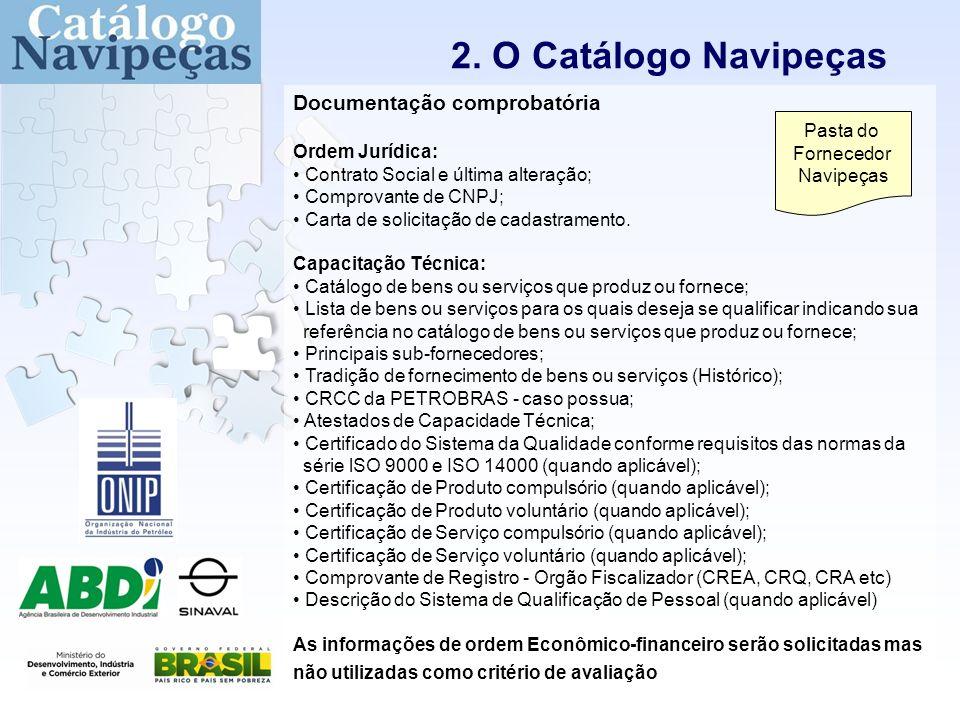 2. O Catálogo Navipeças Documentação comprobatória Ordem Jurídica: Contrato Social e última alteração; Comprovante de CNPJ; Carta de solicitação de ca